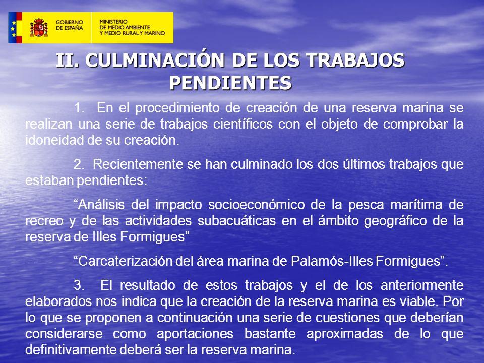 II. CULMINACIÓN DE LOS TRABAJOS PENDIENTES 1. En el procedimiento de creación de una reserva marina se realizan una serie de trabajos científicos con