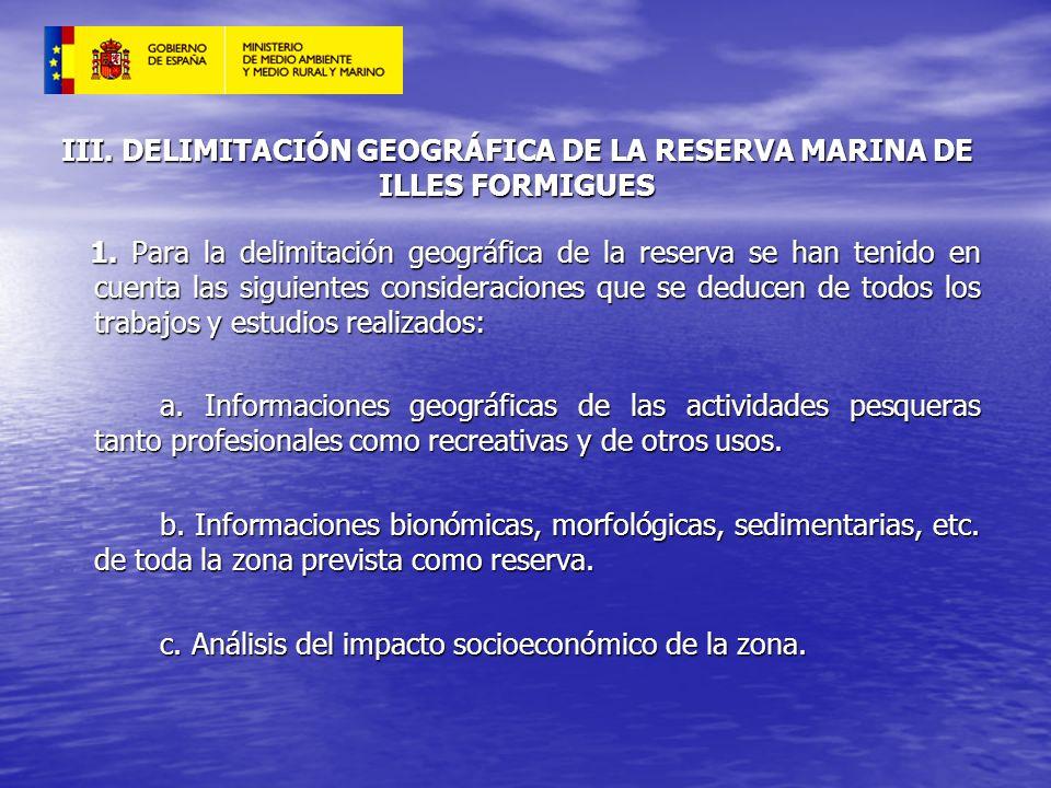 III. DELIMITACIÓN GEOGRÁFICA DE LA RESERVA MARINA DE ILLES FORMIGUES 1. Para la delimitación geográfica de la reserva se han tenido en cuenta las sigu