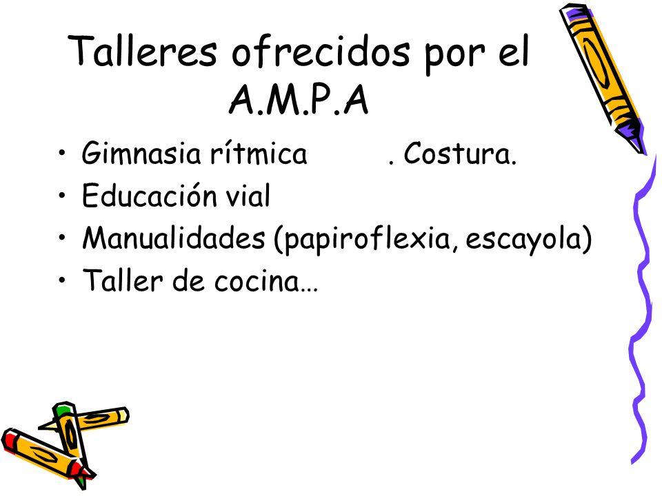 Talleres ofrecidos por el A.M.P.A Gimnasia rítmica. Costura. Educación vial Manualidades (papiroflexia, escayola) Taller de cocina…