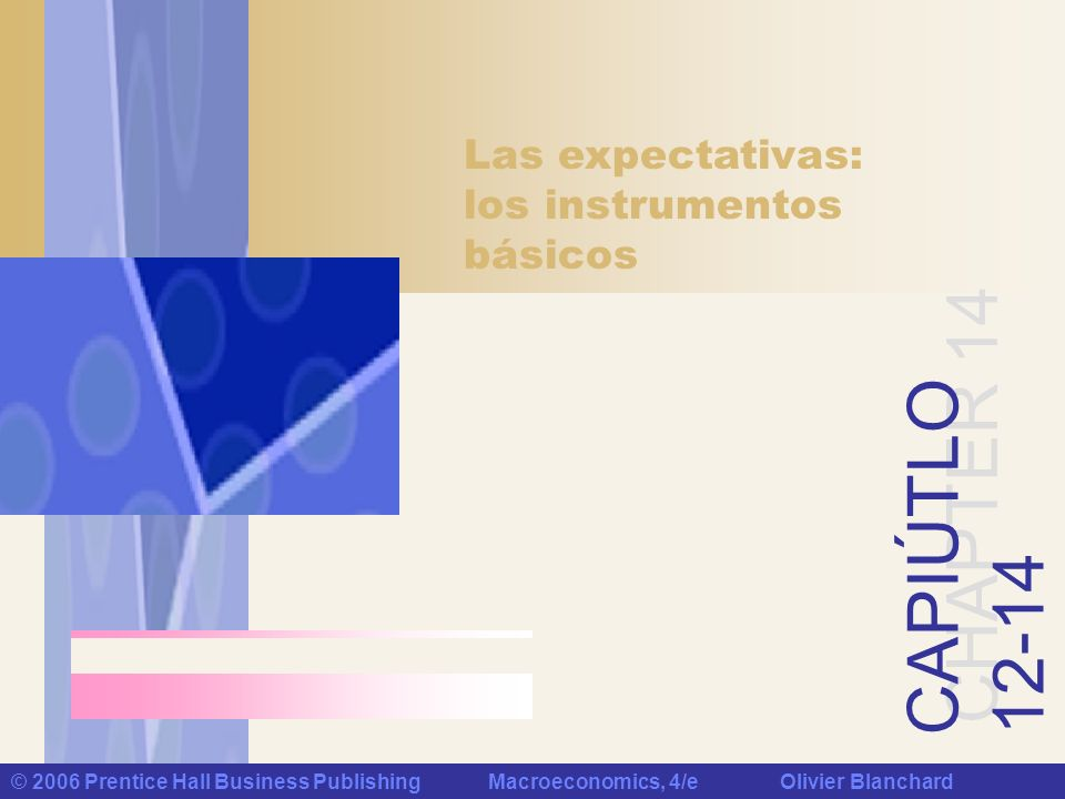 Chapter 14:Expectations: The Basic Tools © 2006 Prentice Hall Business Publishing Macroeconomics, 4/e Olivier Blanchard32 of 32 Nominal Interest Rates and Inflation Across Latin America in the Early 1990s Figure 1 Nominal Interest Rates and Inflation: Latin America, 1992-1993