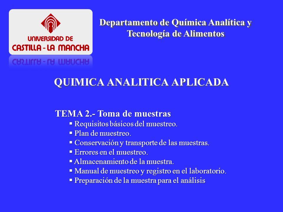 QUIMICA ANALITICA APLICADA Departamento de Química Analítica y Tecnología de Alimentos TEMA 2.- Toma de muestras Requisitos básicos del muestreo. Requ