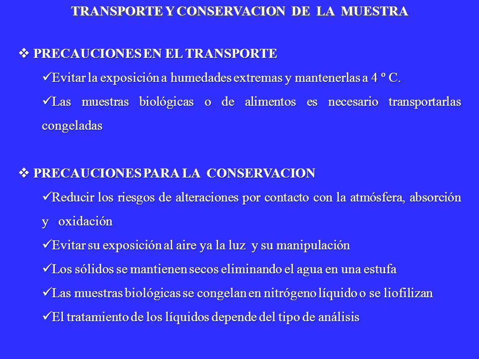 TRANSPORTE Y CONSERVACION DE LA MUESTRA PRECAUCIONES EN EL TRANSPORTE PRECAUCIONES EN EL TRANSPORTE Evitar la exposición a humedades extremas y manten