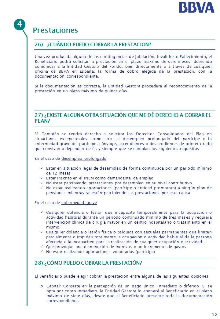 12 Prestaciones Una vez producida alguna de las contingencias de Jubilación, Invalidez o Fallecimiento, el Beneficiario podrá solicitar la prestación