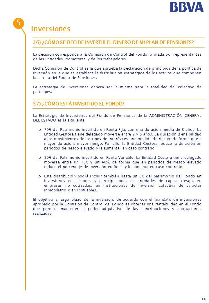 16 Inversiones La decisión corresponde a la Comisión de Control del Fondo formada por representantes de las Entidades Promotoras y de los trabajadores