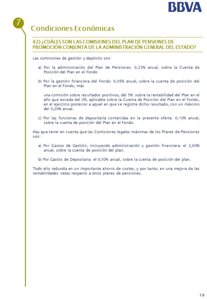 19 Condiciones Económicas Las comisiones de gestión y depósito son: a) Por la administración del Plan de Pensiones: 0,25% anual, sobre la Cuenta de Po