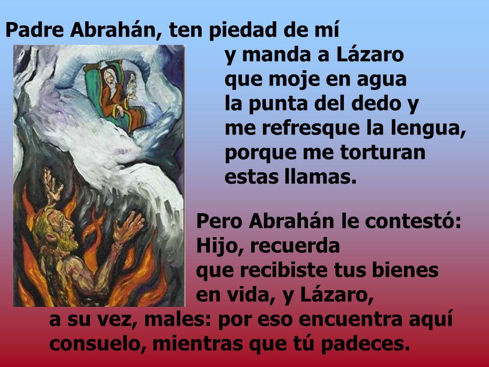Sucedió que se murió el mendigo, y los ángeles lo llevaron al seno de Abrahán. Se murió también el rico y lo enterraron. Y, estando en el infierno en