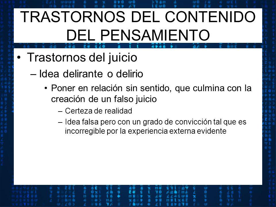 Trastornos del juicio –Idea delirante o delirio Poner en relación sin sentido, que culmina con la creación de un falso juicio –Certeza de realidad –Id
