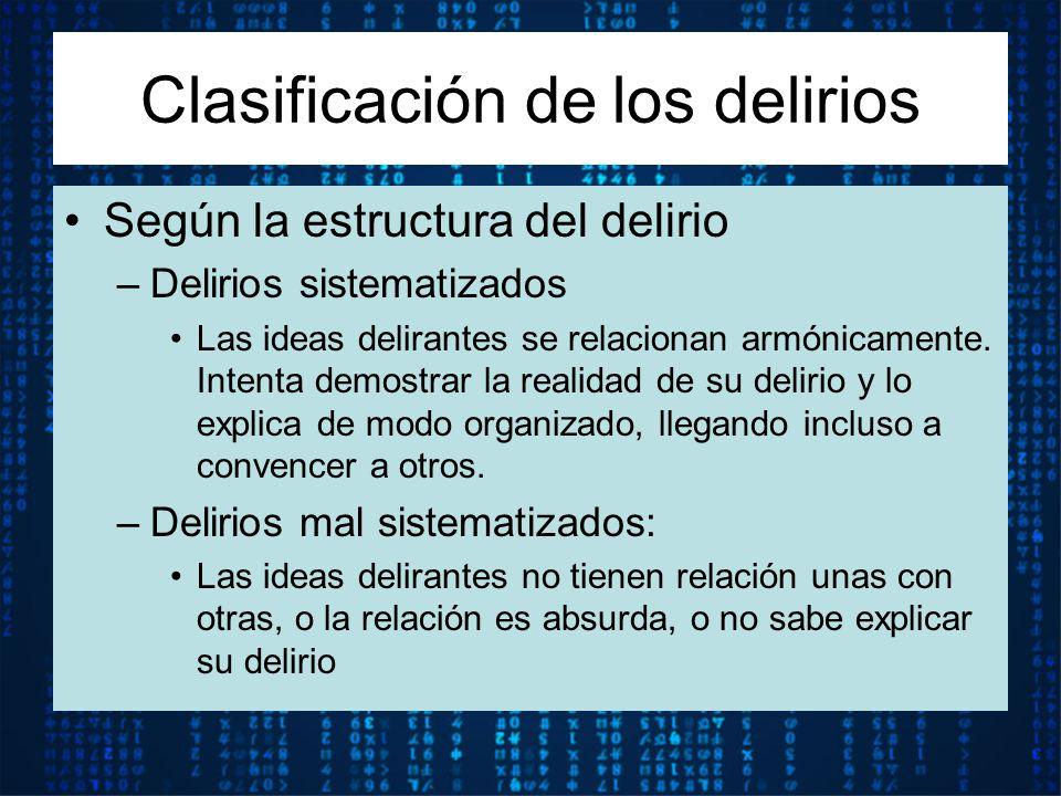 Según la estructura del delirio –Delirios sistematizados Las ideas delirantes se relacionan armónicamente. Intenta demostrar la realidad de su delirio