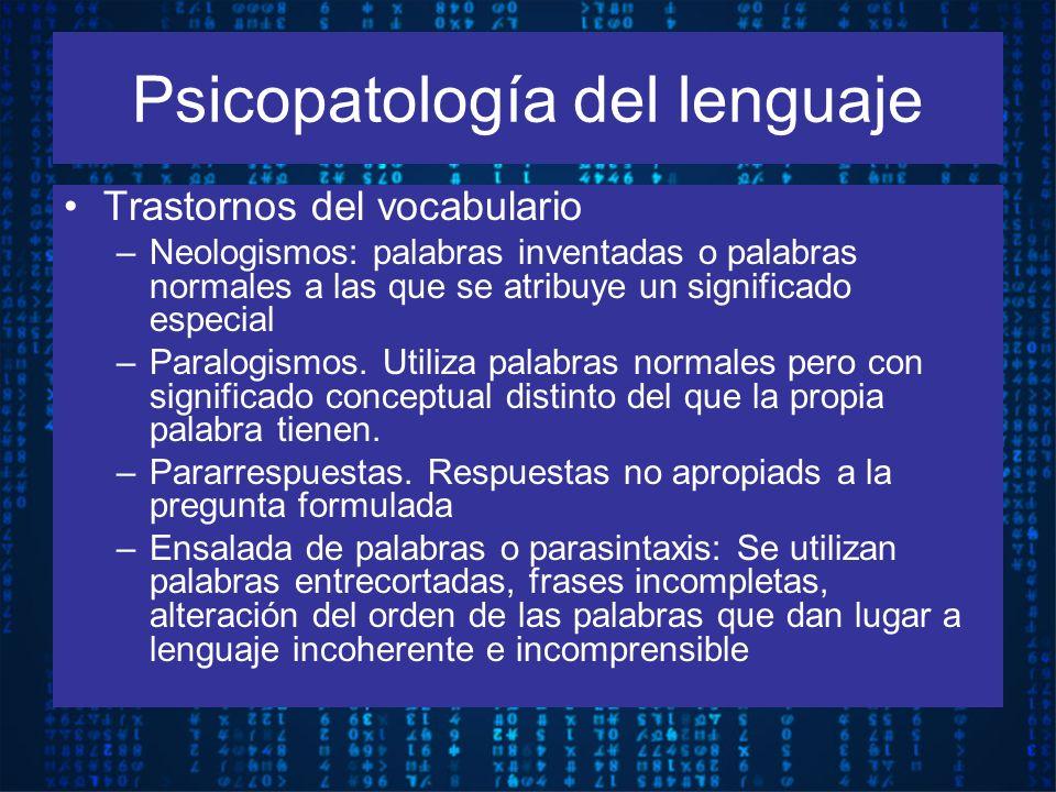Trastornos del vocabulario –Neologismos: palabras inventadas o palabras normales a las que se atribuye un significado especial –Paralogismos. Utiliza