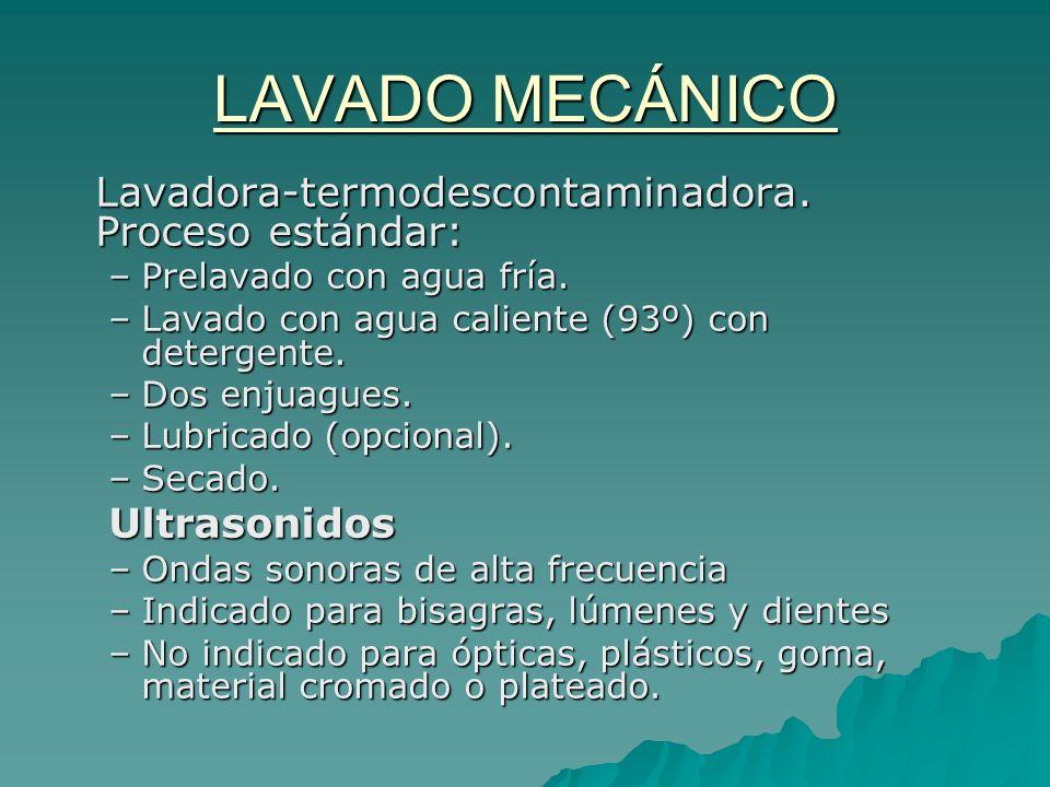 LAVADO MECÁNICO Lavadora-termodescontaminadora. Proceso estándar: –Prelavado con agua fría. –Lavado con agua caliente (93º) con detergente. –Dos enjua