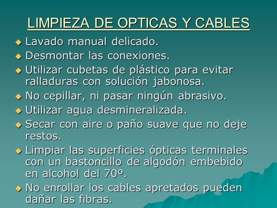 LIMPIEZA DE OPTICAS Y CABLES Lavado manual delicado. Lavado manual delicado. Desmontar las conexiones. Desmontar las conexiones. Utilizar cubetas de p