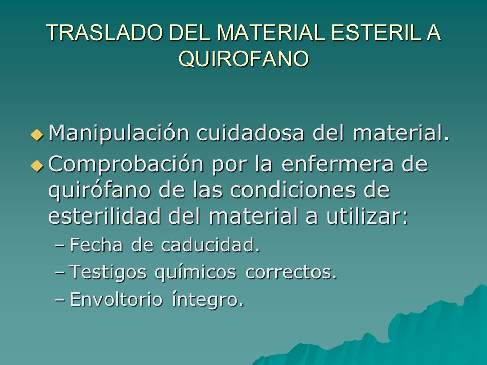 TRASLADO DEL MATERIAL ESTERIL A QUIROFANO Manipulación cuidadosa del material. Manipulación cuidadosa del material. Comprobación por la enfermera de q
