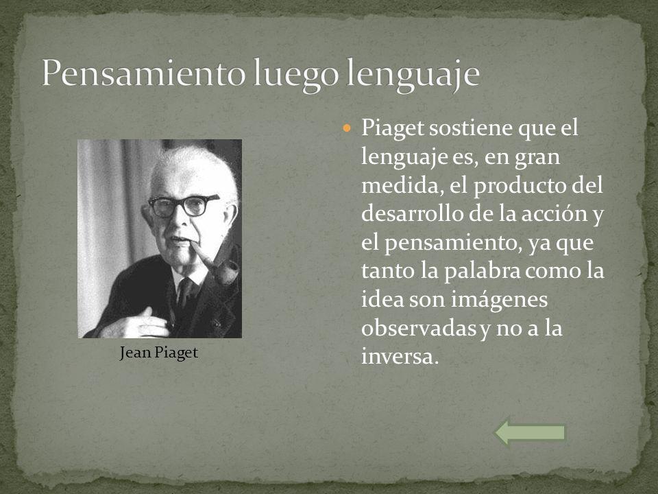 Piaget sostiene que el lenguaje es, en gran medida, el producto del desarrollo de la acción y el pensamiento, ya que tanto la palabra como la idea son