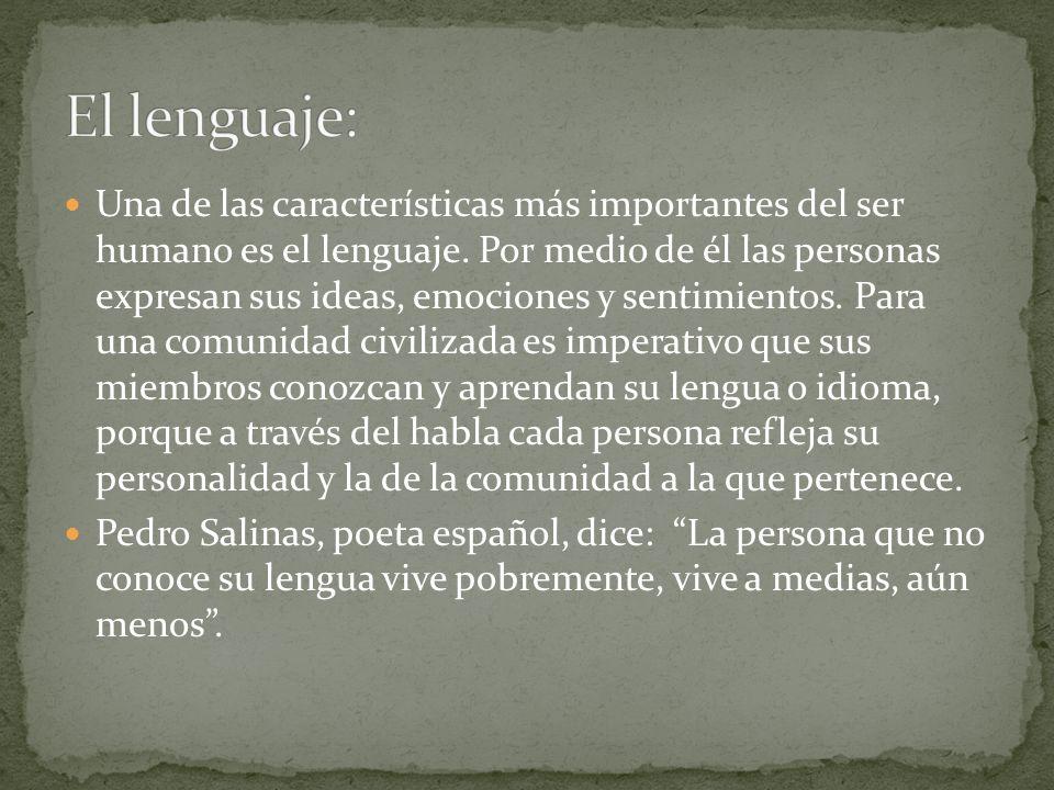 Una de las características más importantes del ser humano es el lenguaje. Por medio de él las personas expresan sus ideas, emociones y sentimientos. P