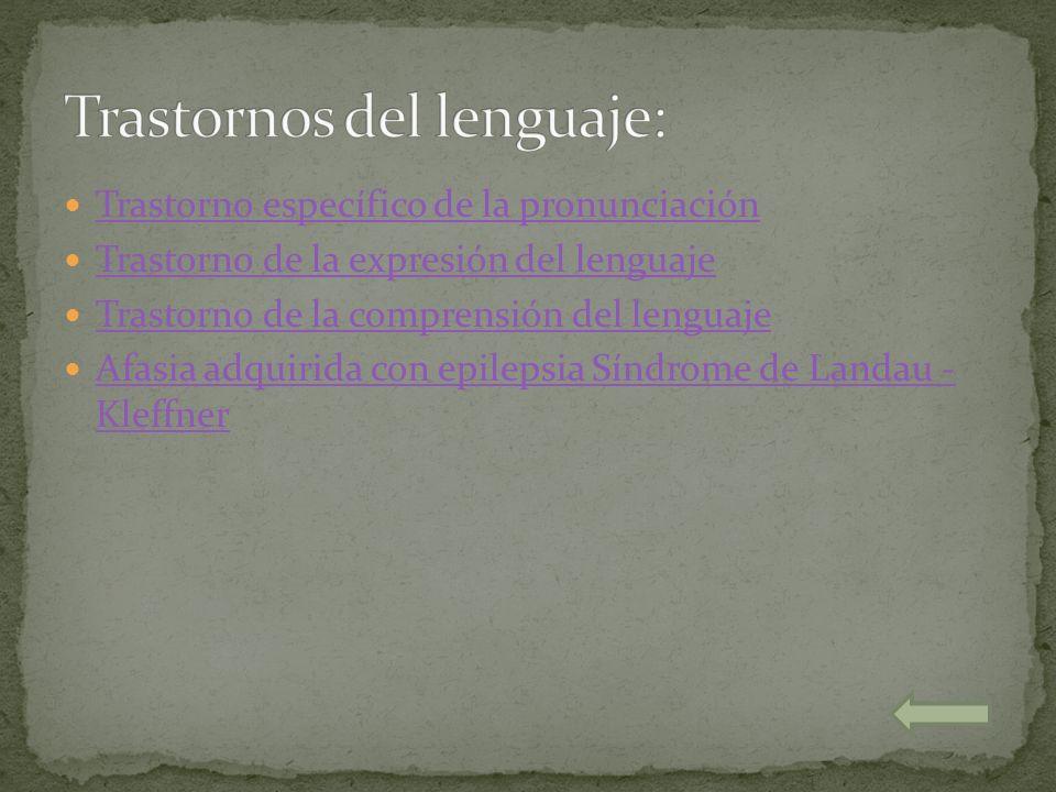 Trastorno específico de la pronunciación Trastorno de la expresión del lenguaje Trastorno de la comprensión del lenguaje Afasia adquirida con epilepsi
