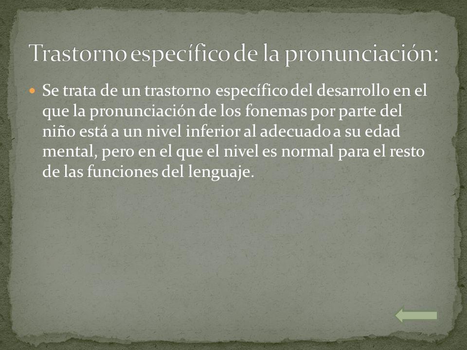 Se trata de un trastorno específico del desarrollo en el que la pronunciación de los fonemas por parte del niño está a un nivel inferior al adecuado a