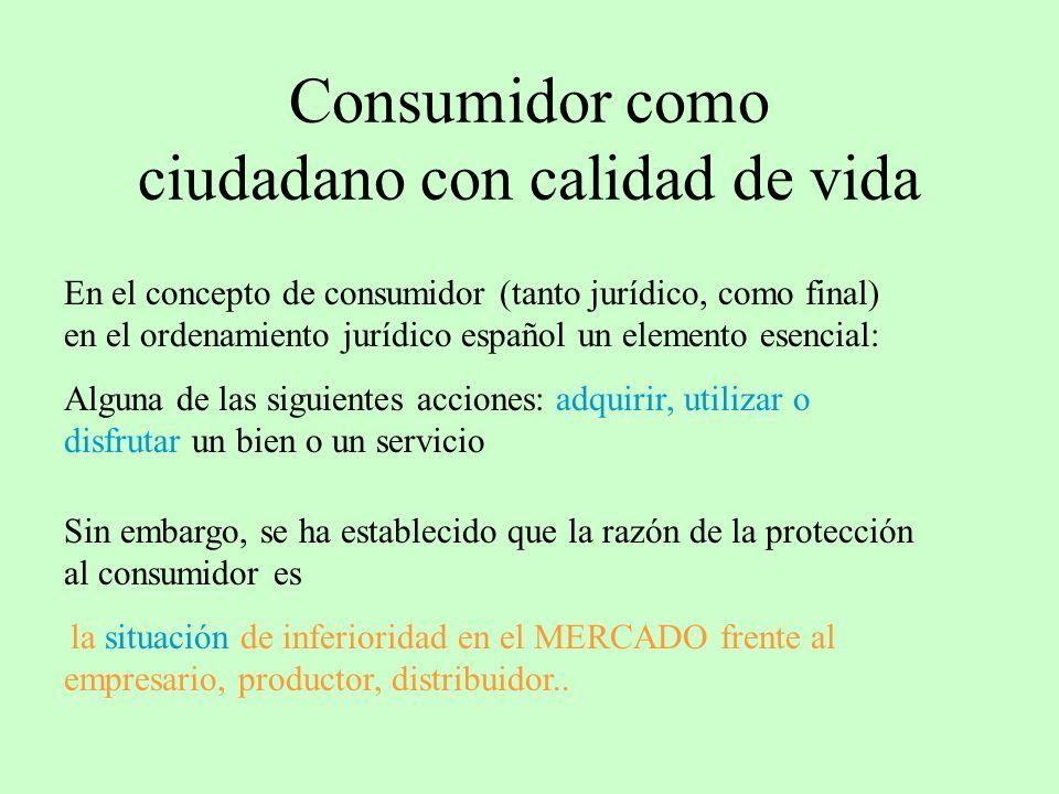 Consumidor como ciudadano con calidad de vida En el concepto de consumidor (tanto jurídico, como final) en el ordenamiento jurídico español un element