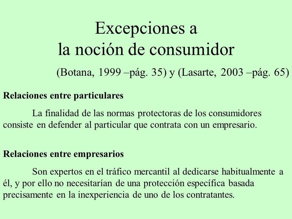 Excepciones a la noción de consumidor (Botana, 1999 –pág. 35) y (Lasarte, 2003 –pág. 65) Relaciones entre empresarios Son expertos en el tráfico merca