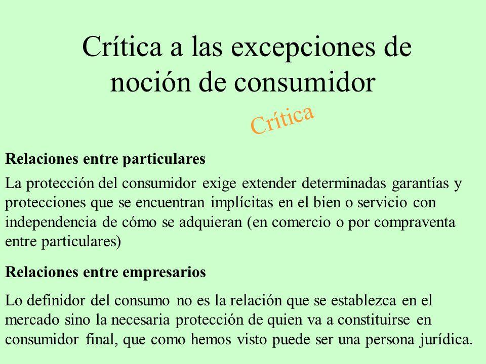 Crítica a las excepciones de noción de consumidor Crítica Relaciones entre empresarios Son expertos en el tráfico mercantil al dedicarse habitualmente