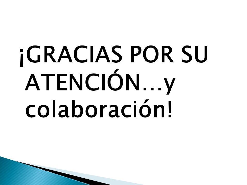¡ GRACIAS POR SU ATENCIÓN…y colaboración!