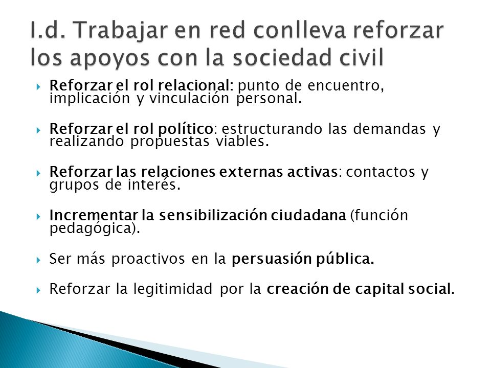 Reforzar el rol relacional: punto de encuentro, implicación y vinculación personal. Reforzar el rol político: estructurando las demandas y realizando