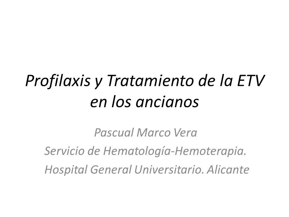 Profilaxis y Tratamiento de la ETV en los ancianos Pascual Marco Vera Servicio de Hematología-Hemoterapia. Hospital General Universitario. Alicante
