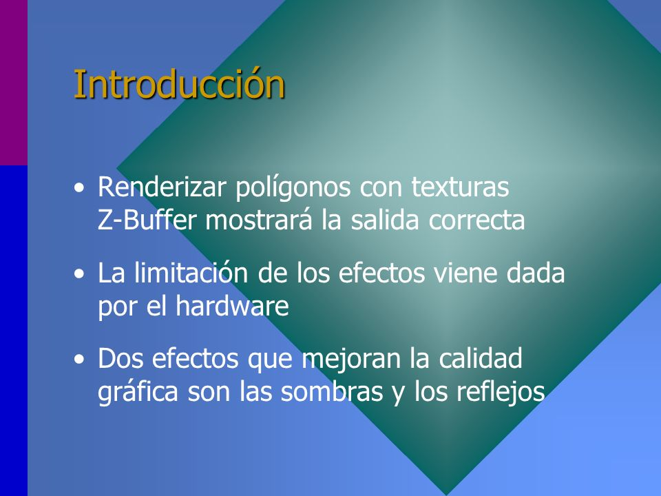Introducción Renderizar polígonos con texturas Z-Buffer mostrará la salida correcta La limitación de los efectos viene dada por el hardware Dos efecto