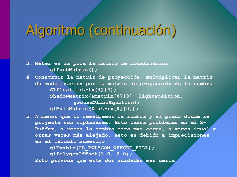 Algoritmo (continuación) 3.Meter en la pila la matriz de modelización glPushMatrix(); 4.Construir la matriz de proyección, multiplicar la matriz de mo