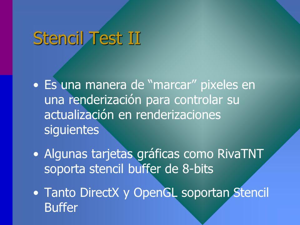 Stencil Test II Es una manera de marcar pixeles en una renderización para controlar su actualización en renderizaciones siguientes Algunas tarjetas gr