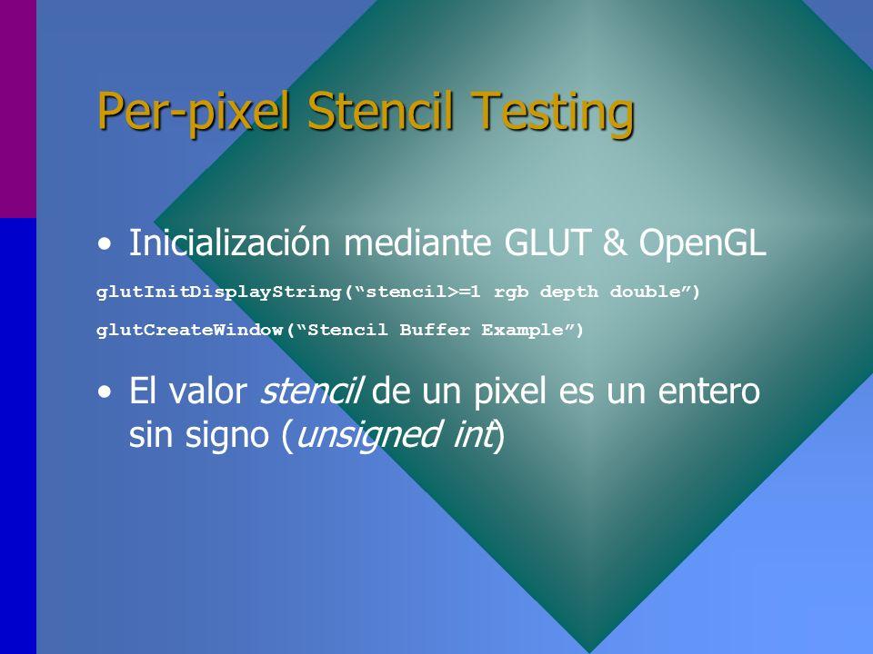Per-pixel Stencil Testing Inicialización mediante GLUT & OpenGL glutInitDisplayString(stencil>=1 rgb depth double) glutCreateWindow(Stencil Buffer Exa