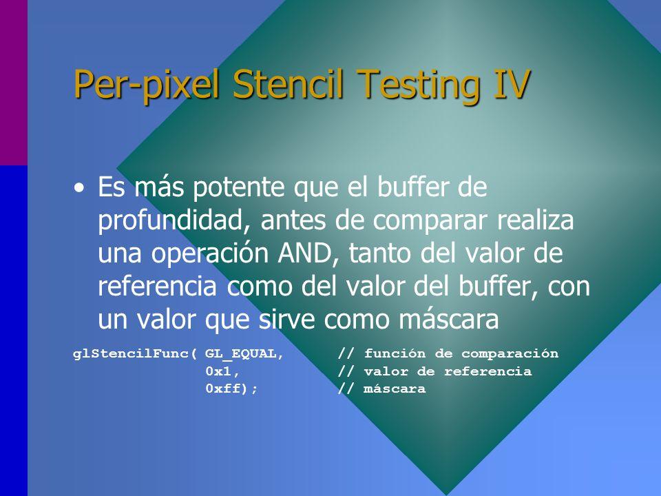 Per-pixel Stencil Testing IV Es más potente que el buffer de profundidad, antes de comparar realiza una operación AND, tanto del valor de referencia c