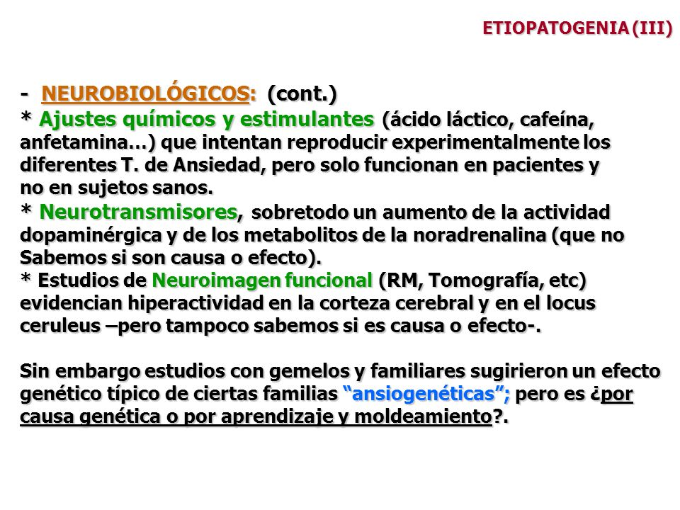 ETIOPATOGENIA (III) - NEUROBIOLÓGICOS: (cont.) * Ajustes químicos y estimulantes (ácido láctico, cafeína, anfetamina…) que intentan reproducir experim