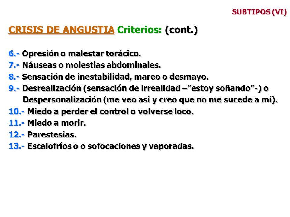 SUBTIPOS (VI) CRISIS DE ANGUSTIA Criterios: (cont.) 6.- Opresión o malestar torácico. 7.- Náuseas o molestias abdominales. 8.- Sensación de inestabili