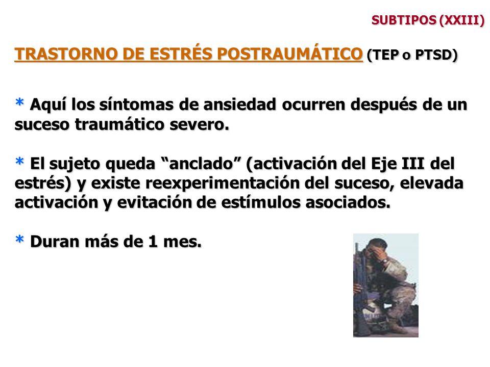SUBTIPOS (XXIII) TRASTORNO DE ESTRÉS POSTRAUMÁTICO (TEP o PTSD) * Aquí los síntomas de ansiedad ocurren después de un suceso traumático severo. * El s