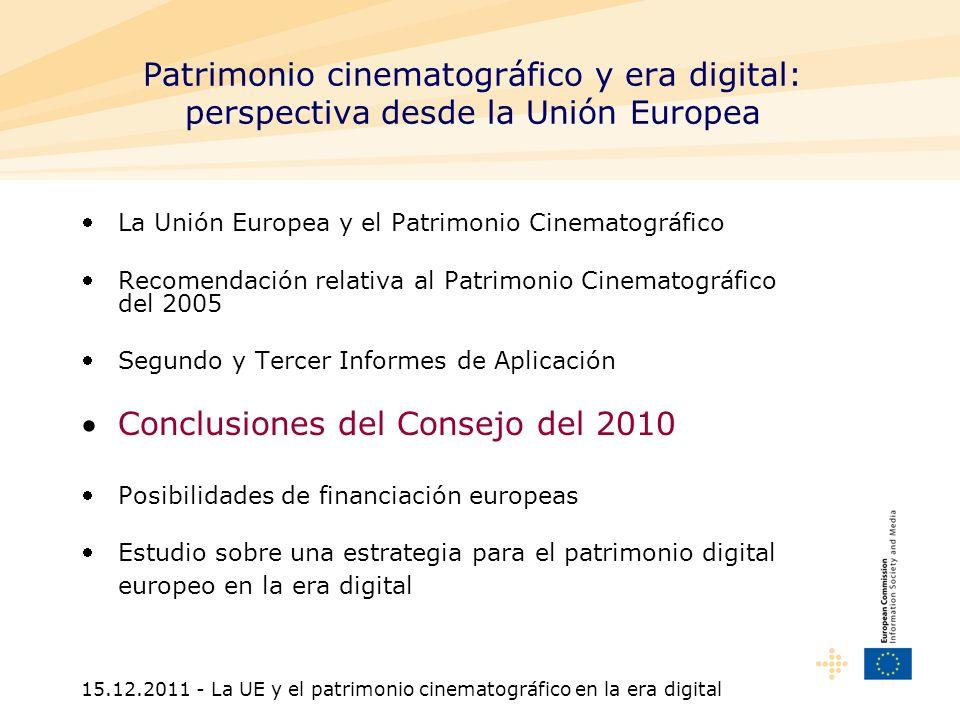 15.12.2011 - La UE y el patrimonio cinematográfico en la era digital Actividades del Consejo en relación al Patrimonio Cinematográfico Conclusiones del Consejo sobre el patrimonio cinematográfico europeo, incluidos los retos de la era digital(18/11/2010) http://eur-lex.europa.eu/LexUriServ/LexUriServ.do?uri=OJ:C:2010:324:0001:0004:ES:PDF Conferencia en Gantes (10/2010) Conferencia en Budapest (4/2011) Conferencia en Varsovia (7/2011)