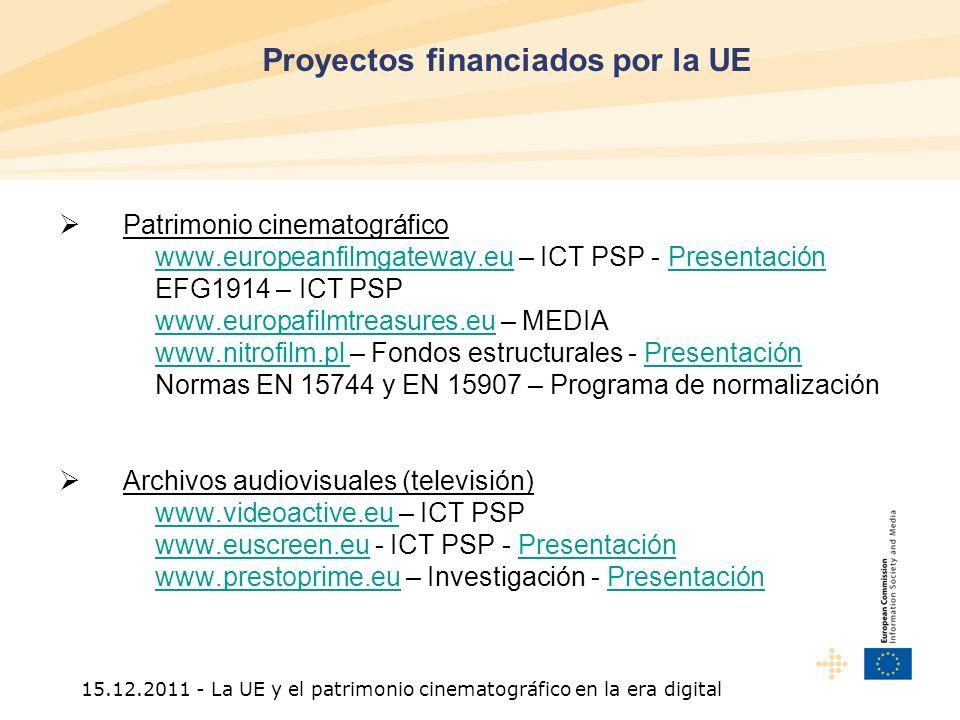 15.12.2011 - La UE y el patrimonio cinematográfico en la era digital Patrimonio cinematográfico www.europeanfilmgateway.euwww.europeanfilmgateway.eu – ICT PSP - PresentaciónPresentación EFG1914 – ICT PSP www.europafilmtreasures.euwww.europafilmtreasures.eu – MEDIA www.nitrofilm.pl www.nitrofilm.pl – Fondos estructurales - PresentaciónPresentación Normas EN 15744 y EN 15907 – Programa de normalización Archivos audiovisuales (televisión) www.videoactive.eu www.videoactive.eu – ICT PSP www.euscreen.euwww.euscreen.eu - ICT PSP - PresentaciónPresentación www.prestoprime.euwww.prestoprime.eu – Investigación - PresentaciónPresentación Proyectos financiados por la UE