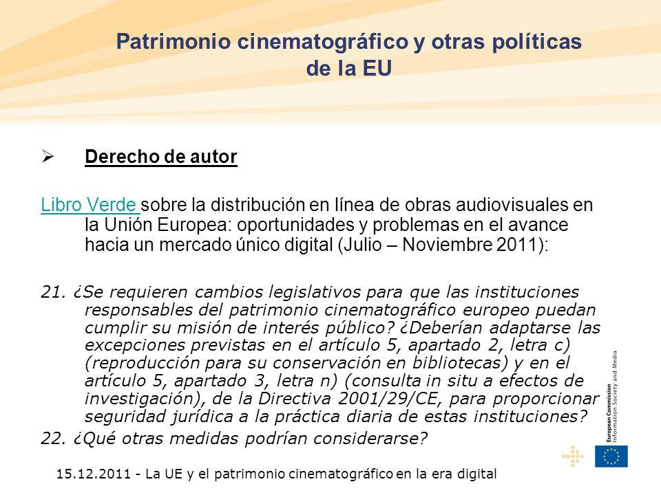 15.12.2011 - La UE y el patrimonio cinematográfico en la era digital Derecho de autor Libro Verde Libro Verde sobre la distribución en línea de obras audiovisuales en la Unión Europea: oportunidades y problemas en el avance hacia un mercado único digital (Julio – Noviembre 2011): 21.