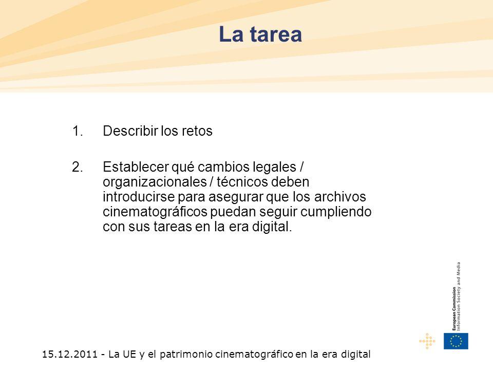 15.12.2011 - La UE y el patrimonio cinematográfico en la era digital 1.Describir los retos 2.Establecer qué cambios legales / organizacionales / técnicos deben introducirse para asegurar que los archivos cinematográficos puedan seguir cumpliendo con sus tareas en la era digital.