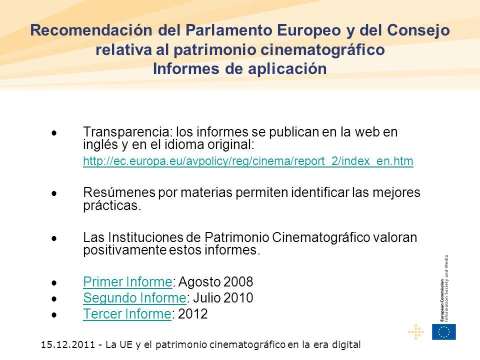 15.12.2011 - La UE y el patrimonio cinematográfico en la era digital Transparencia: los informes se publican en la web en inglés y en el idioma original: http://ec.europa.eu/avpolicy/reg/cinema/report_2/index_en.htm Resúmenes por materias permiten identificar las mejores prácticas.