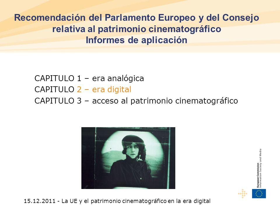 15.12.2011 - La UE y el patrimonio cinematográfico en la era digital CAPITULO 1 – era analógica CAPITULO 2 – era digital CAPITULO 3 – acceso al patrimonio cinematográfico Recomendación del Parlamento Europeo y del Consejo relativa al patrimonio cinematográfico Informes de aplicación