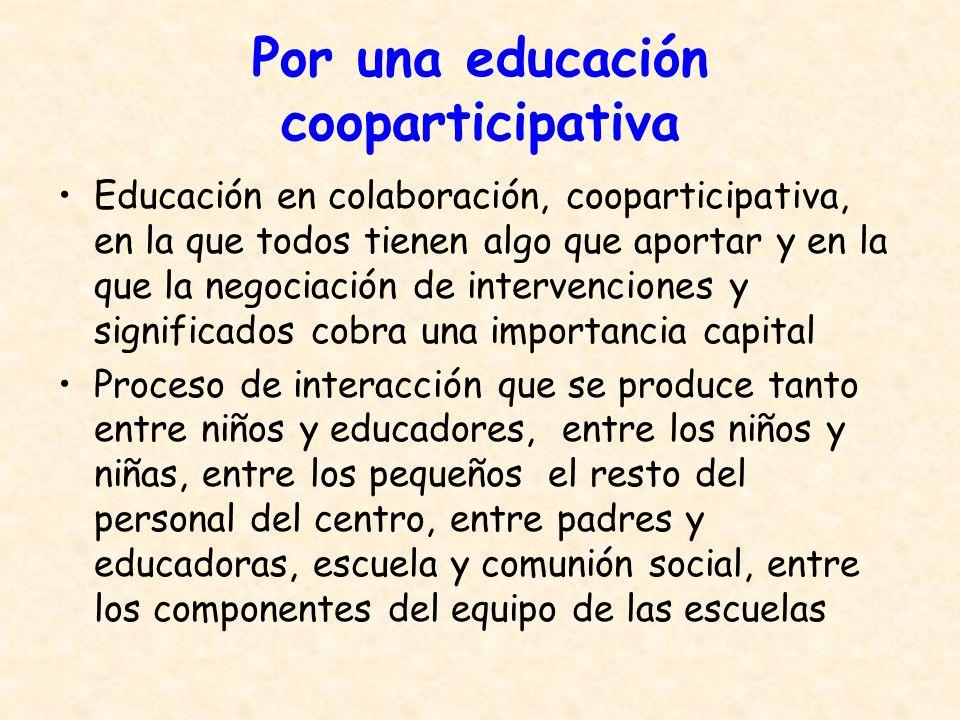 Por una educación cooparticipativa Educación en colaboración, cooparticipativa, en la que todos tienen algo que aportar y en la que la negociación de
