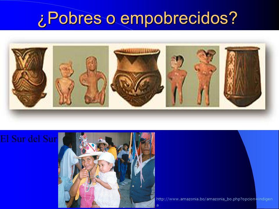 ¿Pobres o empobrecidos? El Sur del Sur http://www.amazonia.bo/amazonia_bo.php?opcion=indigen a