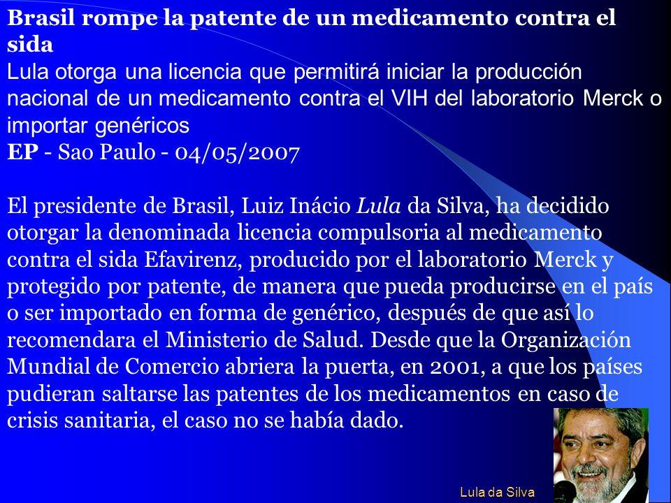 Brasil rompe la patente de un medicamento contra el sida Lula otorga una licencia que permitirá iniciar la producción nacional de un medicamento contr