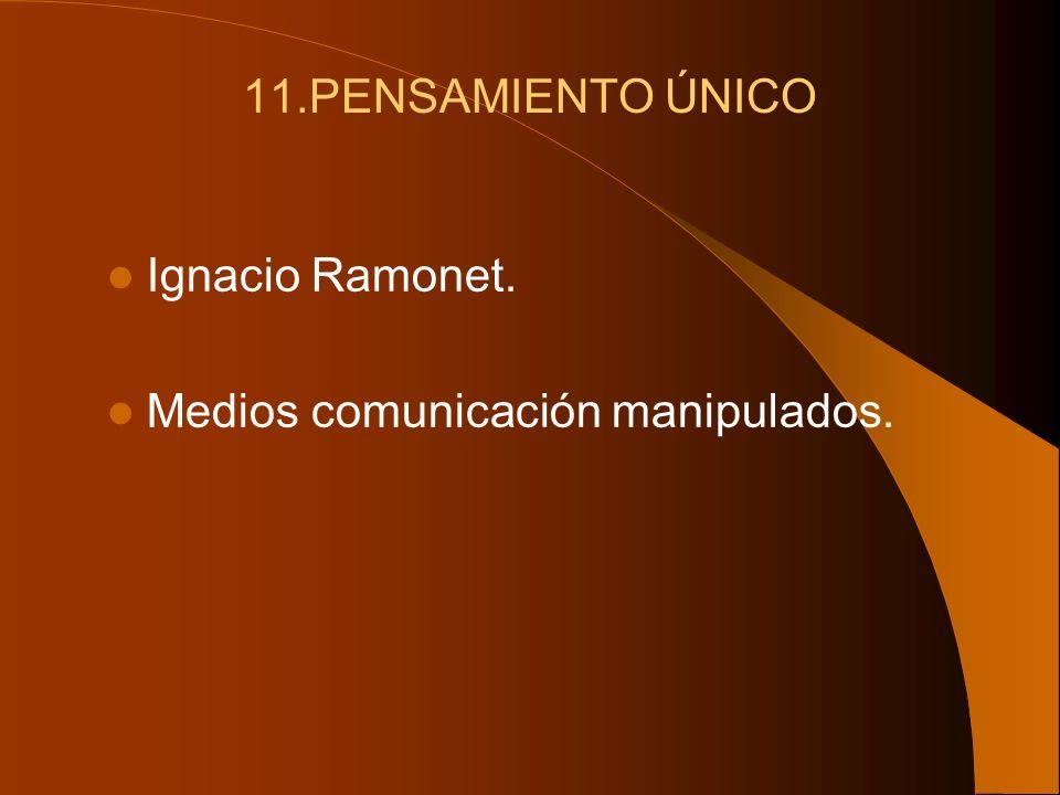 11.PENSAMIENTO ÚNICO Ignacio Ramonet. Medios comunicación manipulados.