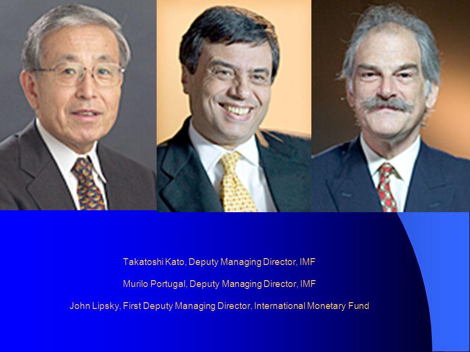 Takatoshi Kato, Deputy Managing Director, IMF Murilo Portugal, Deputy Managing Director, IMF John Lipsky, First Deputy Managing Director, Internationa