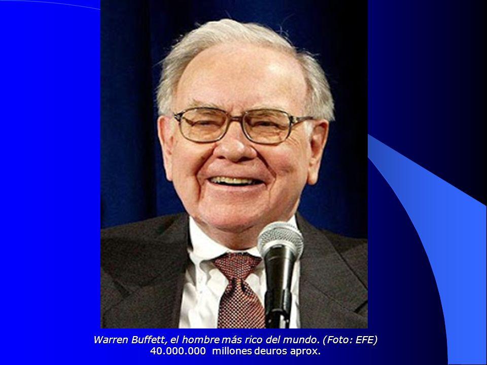 Warren Buffett, el hombre más rico del mundo. (Foto: EFE) 40.000.000 millones deuros aprox.