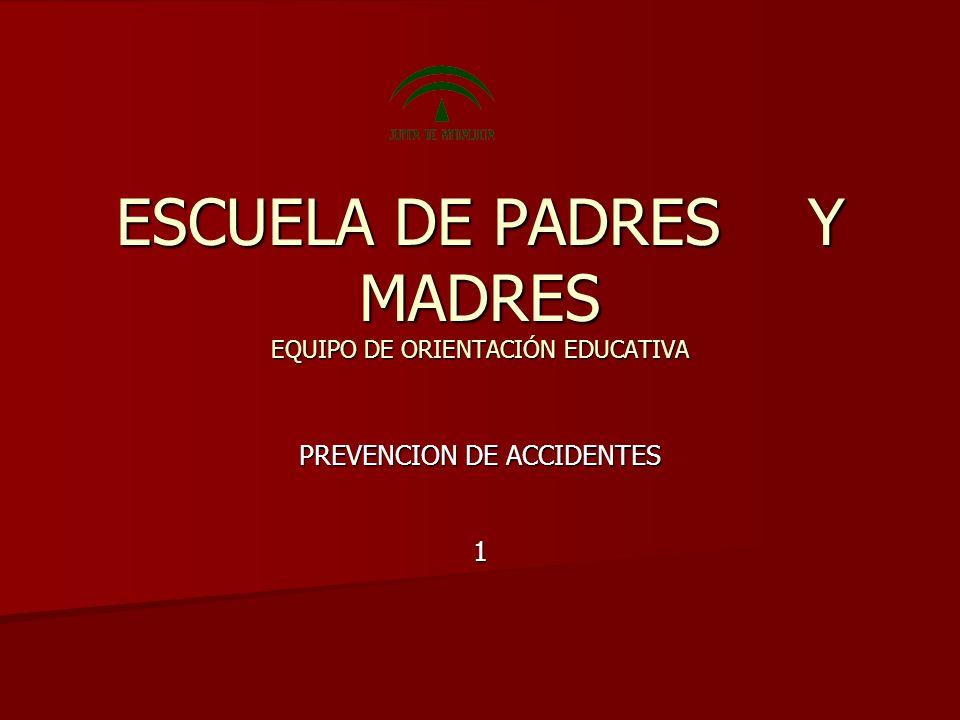 ESCUELA DE PADRES Y MADRES EQUIPO DE ORIENTACIÓN EDUCATIVA PREVENCION DE ACCIDENTES 1