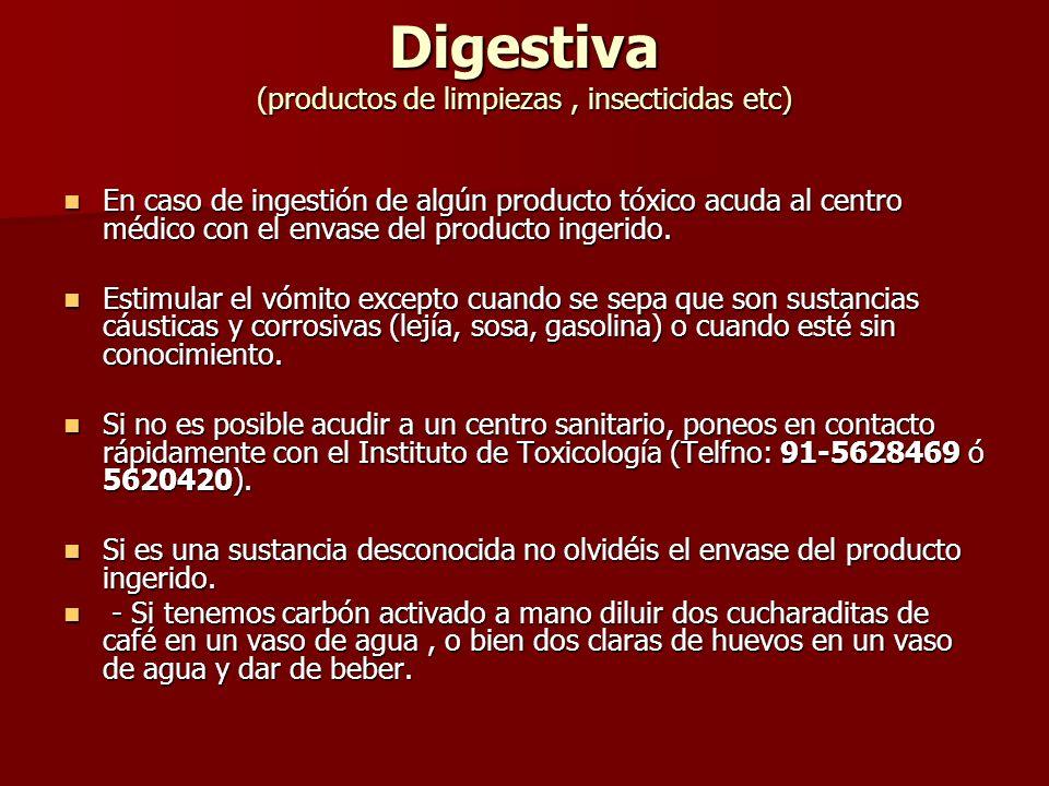 Digestiva (productos de limpiezas, insecticidas etc) Digestiva (productos de limpiezas, insecticidas etc) En caso de ingestión de algún producto tóxic