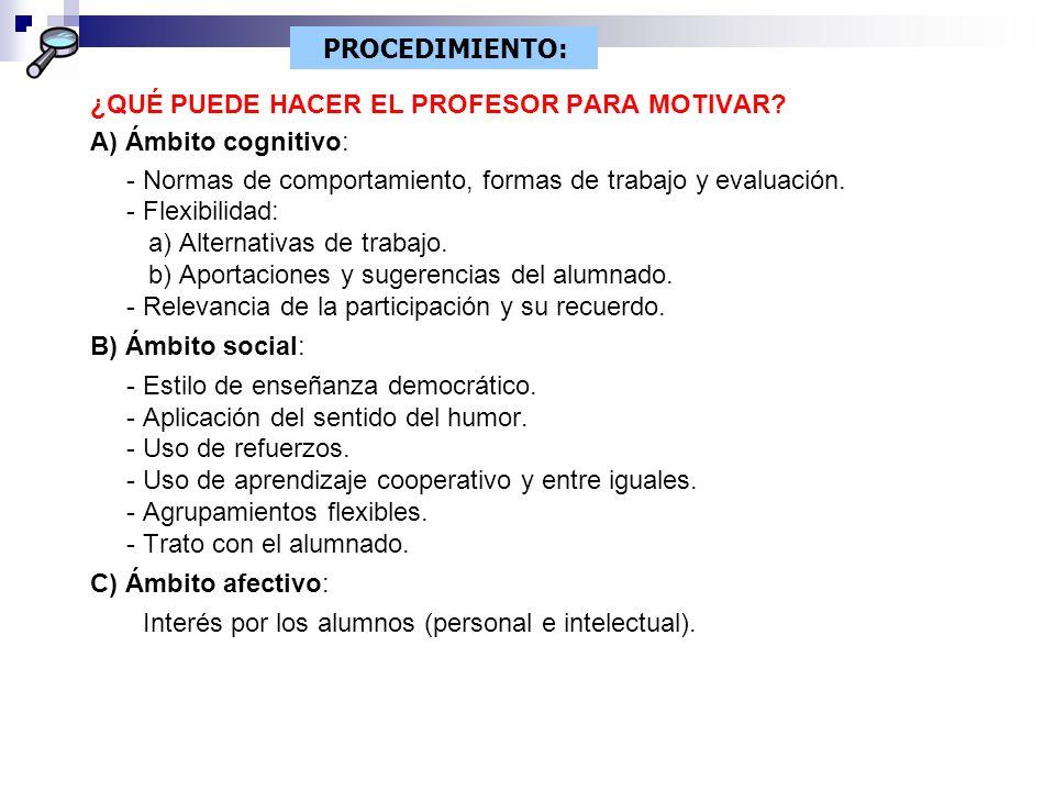 ¿QUÉ PUEDE HACER EL PROFESOR PARA MOTIVAR? A) Ámbito cognitivo: - Normas de comportamiento, formas de trabajo y evaluación. - Flexibilidad: a) Alterna