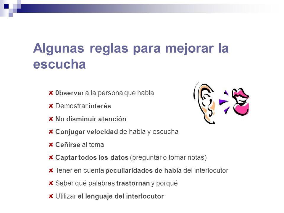 0bservar a la persona que habla Demostrar interés No disminuir atención Conjugar velocidad de habla y escucha Ceñirse al tema Captar todos los datos (
